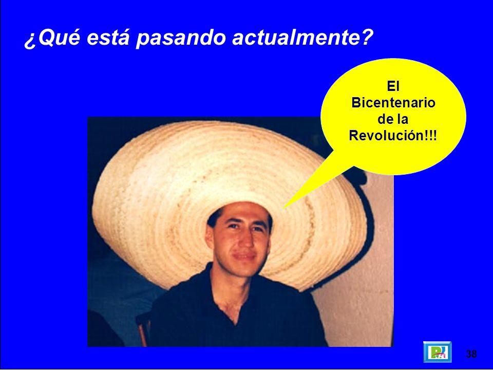 38 ¿Qué está pasando actualmente? El Bicentenario de la Revolución!!!