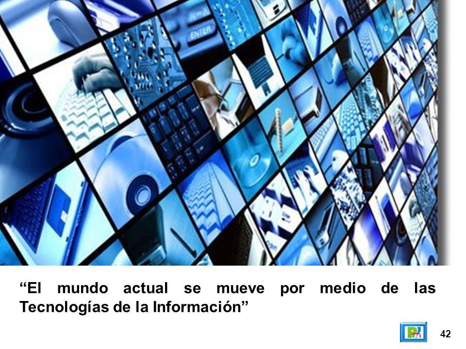 42 El mundo actual se mueve por medio de las Tecnologías de la Información