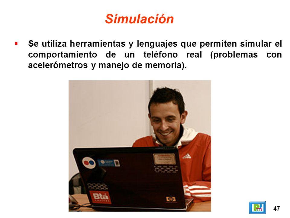 47 Simulación Se utiliza herramientas y lenguajes que permiten simular el comportamiento de un teléfono real (problemas con acelerómetros y manejo de memoria).