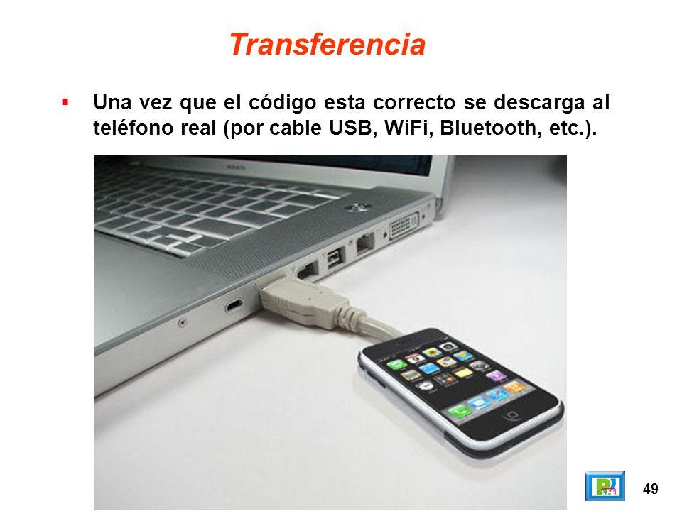 49 Transferencia Una vez que el código esta correcto se descarga al teléfono real (por cable USB, WiFi, Bluetooth, etc.).