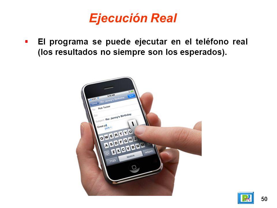 50 Ejecución Real El programa se puede ejecutar en el teléfono real (los resultados no siempre son los esperados).