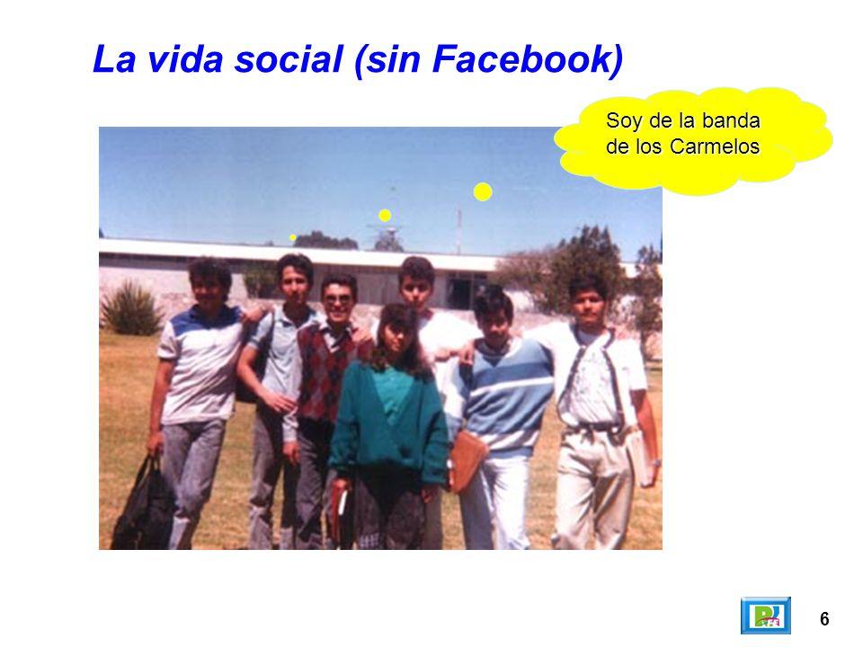 6 La vida social (sin Facebook) Soy de la banda de los Carmelos