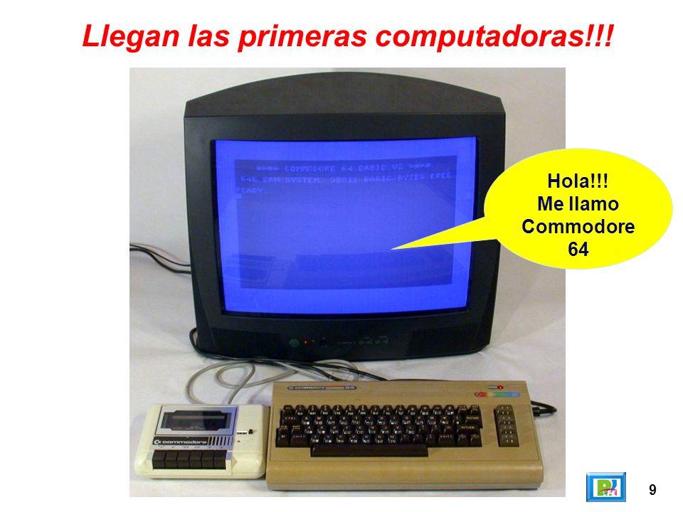 9 Llegan las primeras computadoras!!! Hola!!! Me llamo Commodore 64