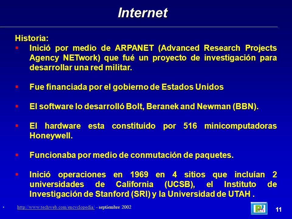 Historia: Inició por medio de ARPANET (Advanced Research Projects Agency NETwork) que fué un proyecto de investigación para desarrollar una red militar.