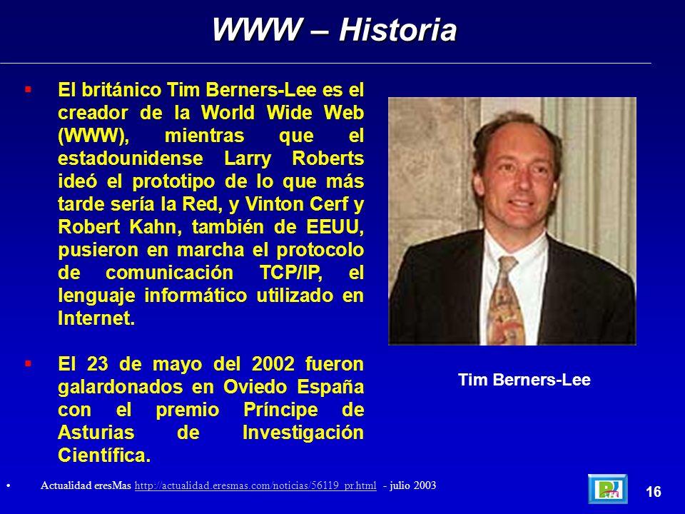 El británico Tim Berners-Lee es el creador de la World Wide Web (WWW), mientras que el estadounidense Larry Roberts ideó el prototipo de lo que más tarde sería la Red, y Vinton Cerf y Robert Kahn, también de EEUU, pusieron en marcha el protocolo de comunicación TCP/IP, el lenguaje informático utilizado en Internet.