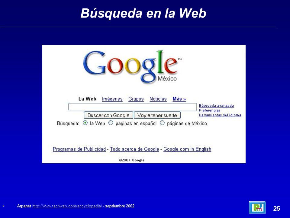 Búsqueda en la Web 25 Arpanet http://www.techweb.com/encyclopedia/ - septiembre 2002http://www.techweb.com/encyclopedia/