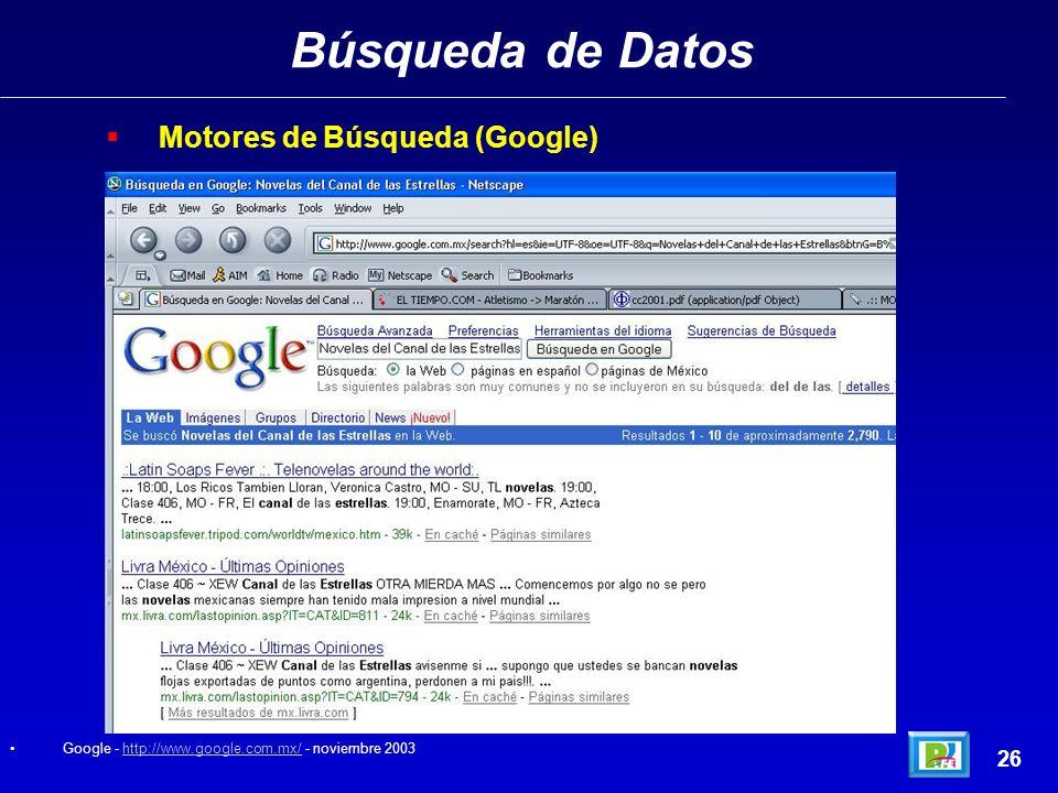 Búsqueda de Datos 26 Motores de Búsqueda (Google) Google - http://www.google.com.mx/ - noviembre 2003http://www.google.com.mx/