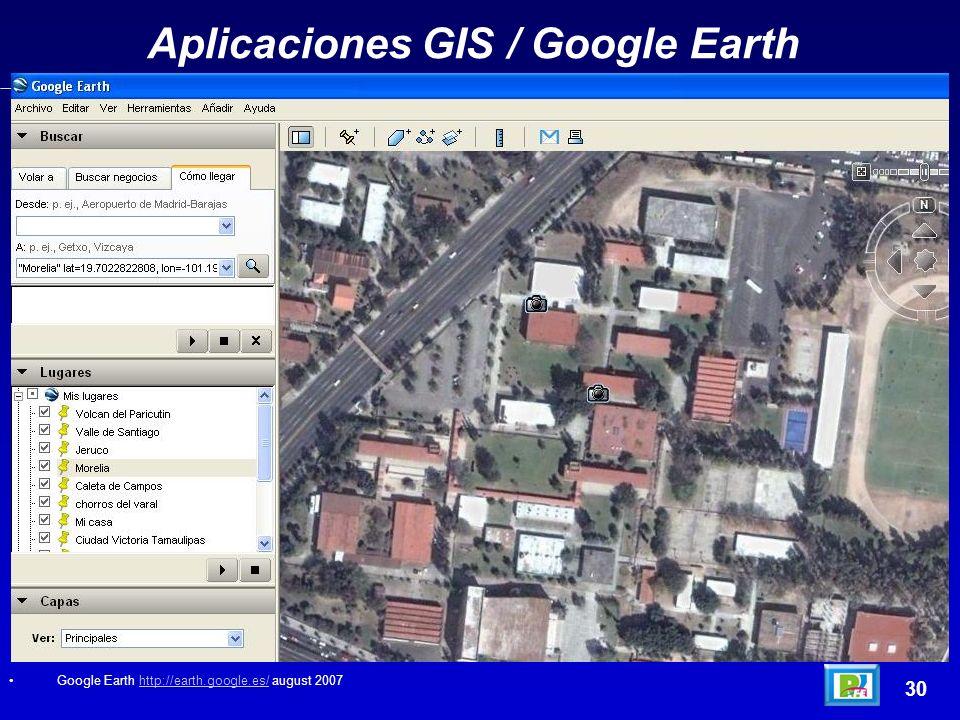 Aplicaciones GIS / Google Earth Google Earth http://earth.google.es/ august 2007http://earth.google.es/ 30