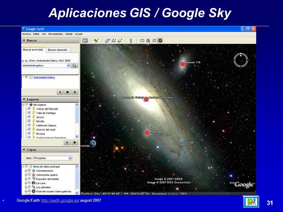 Aplicaciones GIS / Google Sky Google Earth http://earth.google.es/ august 2007http://earth.google.es/ 31
