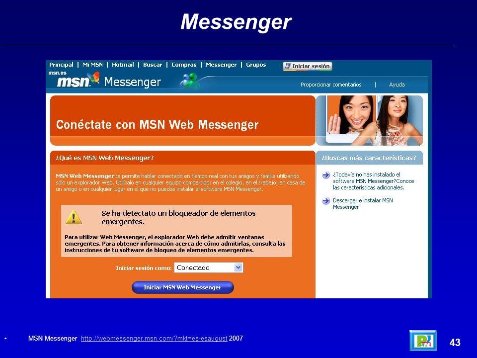 Messenger 43 MSN Messenger http://webmessenger.msn.com/ mkt=es-esaugust 2007http://webmessenger.msn.com/ mkt=es-esaugust