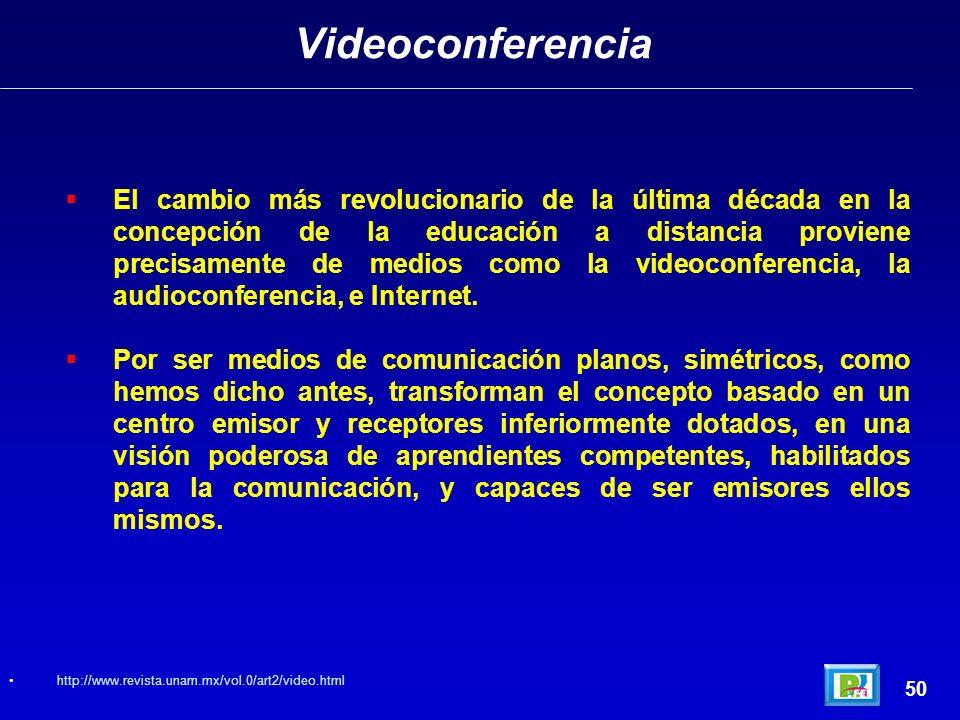 Videoconferencia 50 El cambio más revolucionario de la última década en la concepción de la educación a distancia proviene precisamente de medios como la videoconferencia, la audioconferencia, e Internet.