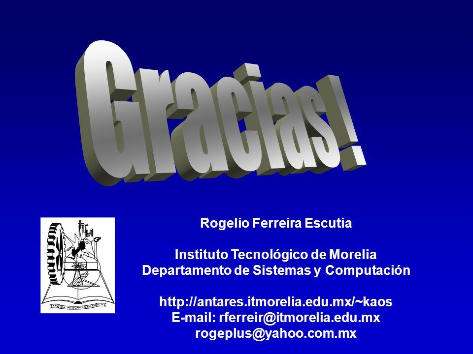 Rogelio Ferreira Escutia Instituto Tecnológico de Morelia Departamento de Sistemas y Computación http://antares.itmorelia.edu.mx/~kaos E-mail: rferreir@itmorelia.edu.mx rogeplus@yahoo.com.mx