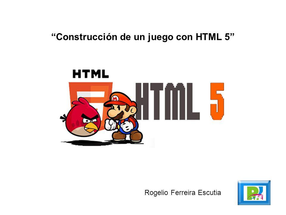 Construcción de un juego con HTML 5 Rogelio Ferreira Escutia