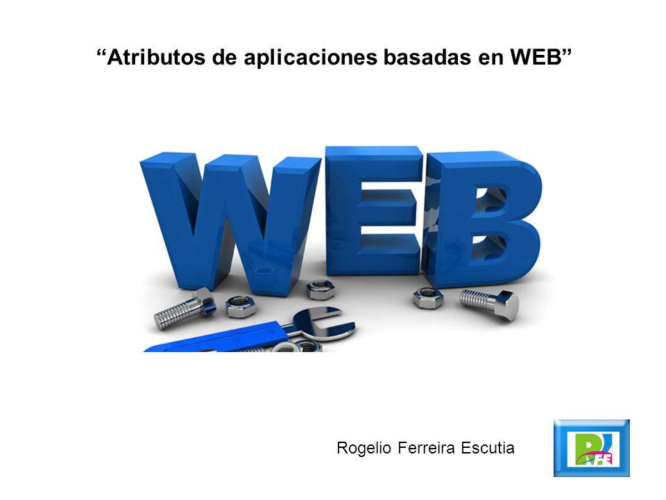 Atributos de aplicaciones basadas en WEB Rogelio Ferreira Escutia
