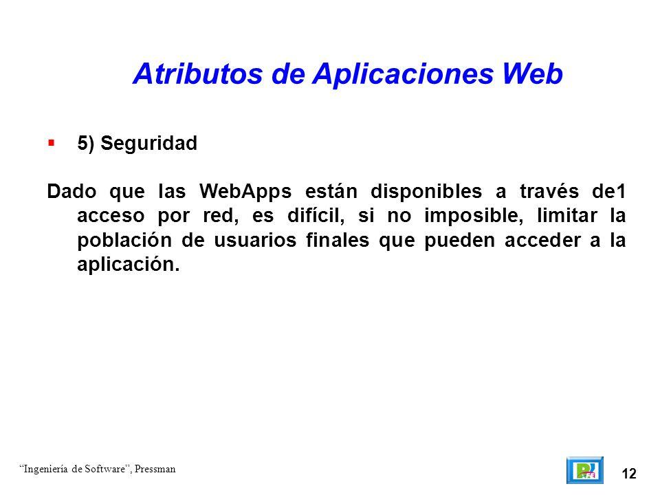 12 Atributos de Aplicaciones Web 5) Seguridad Dado que las WebApps están disponibles a través de1 acceso por red, es difícil, si no imposible, limi