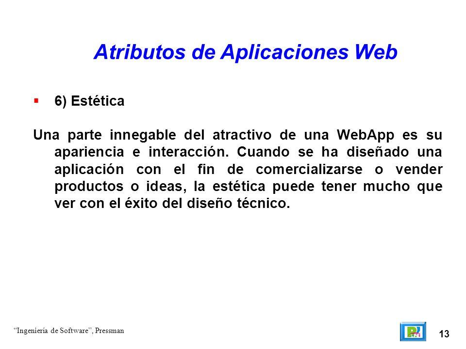 13 Atributos de Aplicaciones Web 6) Estética Una parte innegable del atractivo de una WebApp es su apariencia e interacción. Cuando se ha diseñado