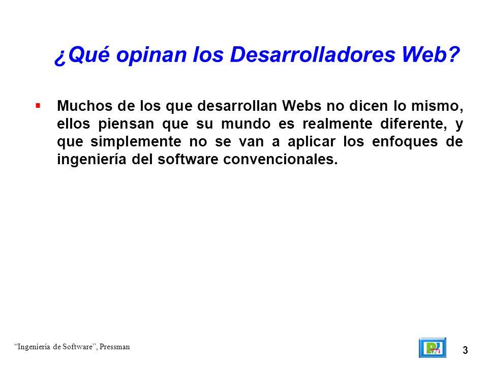 3 ¿Qué opinan los Desarrolladores Web? Muchos de los que desarrollan Webs no dicen lo mismo, ellos piensan que su mundo es realmente diferente, y que