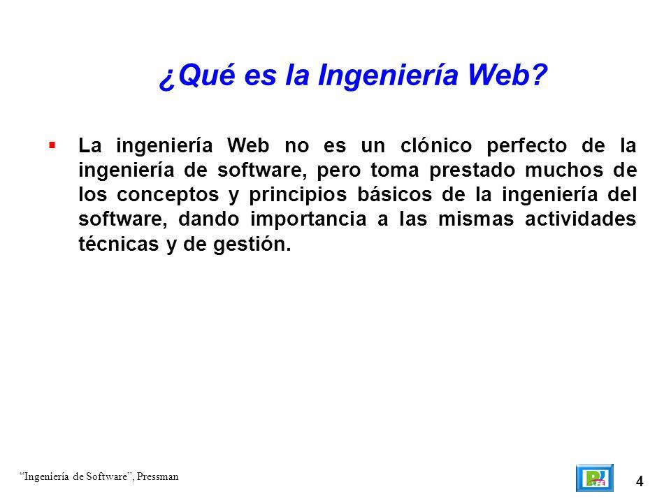 4 ¿Qué es la Ingeniería Web? La ingeniería Web no es un clónico perfecto de la ingeniería de software, pero toma prestado muchos de los conceptos y