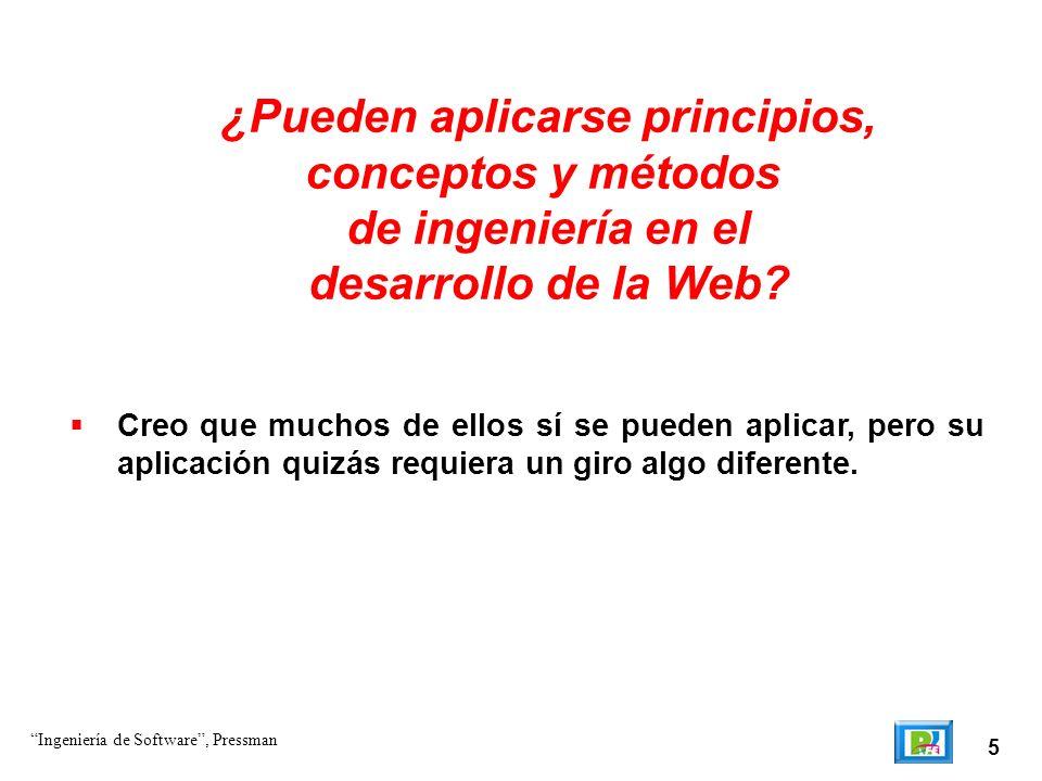 5 ¿Pueden aplicarse principios, conceptos y métodos de ingeniería en el desarrollo de la Web? Creo que muchos de ellos sí se pueden aplicar, pero s