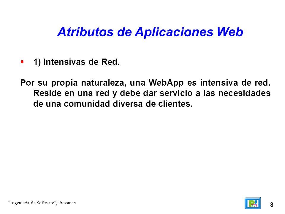 8 Atributos de Aplicaciones Web 1) Intensivas de Red. Por su propia naturaleza, una WebApp es intensiva de red. Reside en una red y debe dar servicio