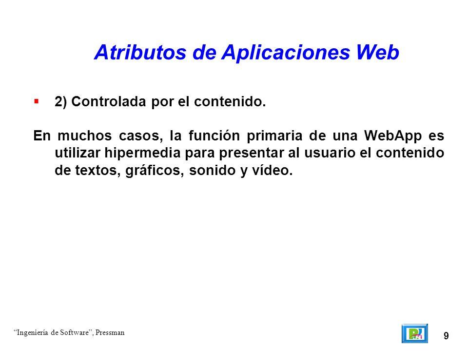 9 Atributos de Aplicaciones Web 2) Controlada por el contenido. En muchos casos, la función primaria de una WebApp es utilizar hipermedia para presen