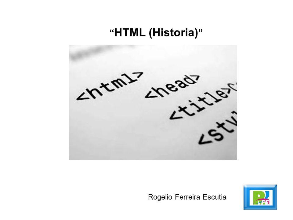 HTML (Historia) Rogelio Ferreira Escutia