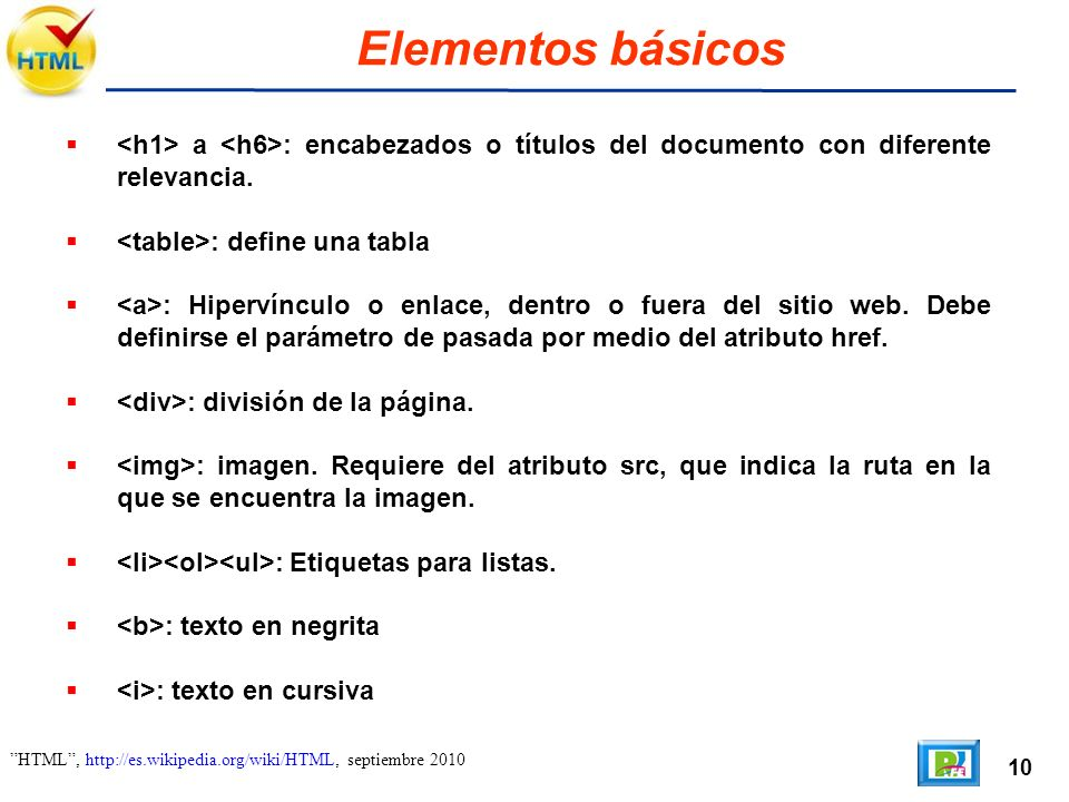 10 HTML, http://es.wikipedia.org/wiki/HTML, septiembre 2010 Elementos básicos a : encabezados o títulos del documento con diferente relevancia. : defi