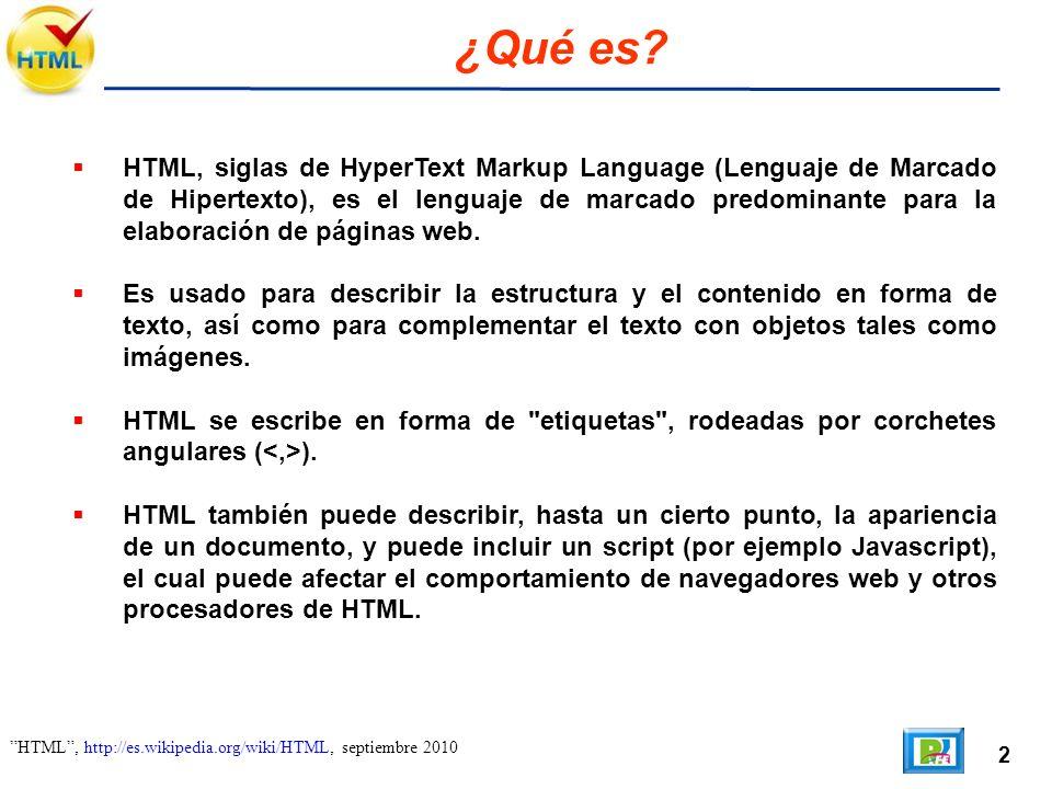 2 HTML, http://es.wikipedia.org/wiki/HTML, septiembre 2010 ¿Qué es? HTML, siglas de HyperText Markup Language (Lenguaje de Marcado de Hipertexto), es