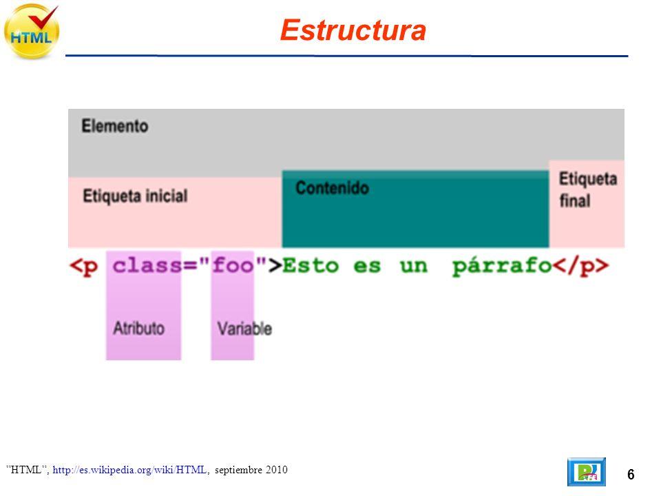 6 HTML, http://es.wikipedia.org/wiki/HTML, septiembre 2010 Estructura