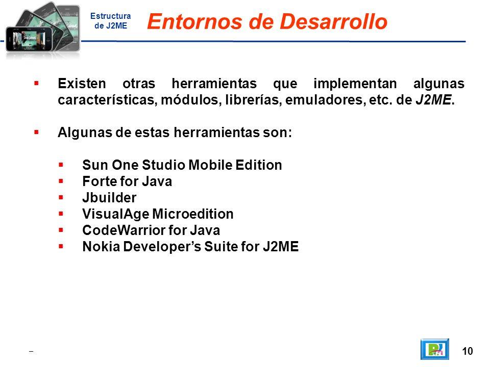 10 _ Entornos de Desarrollo Existen otras herramientas que implementan algunas características, módulos, librerías, emuladores, etc.