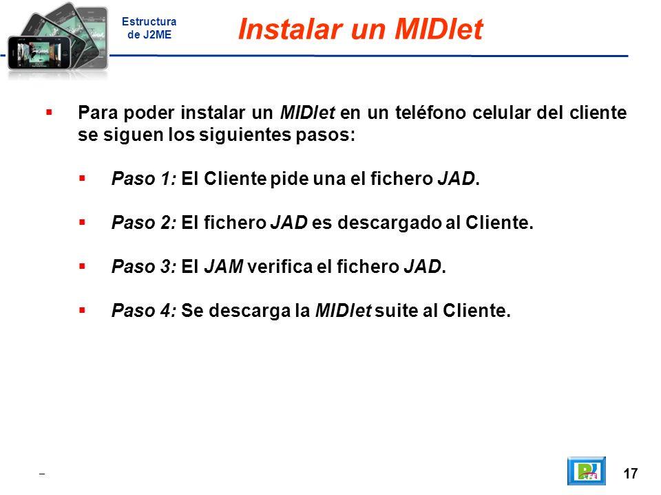 17 _ Instalar un MIDlet Para poder instalar un MIDlet en un teléfono celular del cliente se siguen los siguientes pasos: Paso 1: El Cliente pide una el fichero JAD.