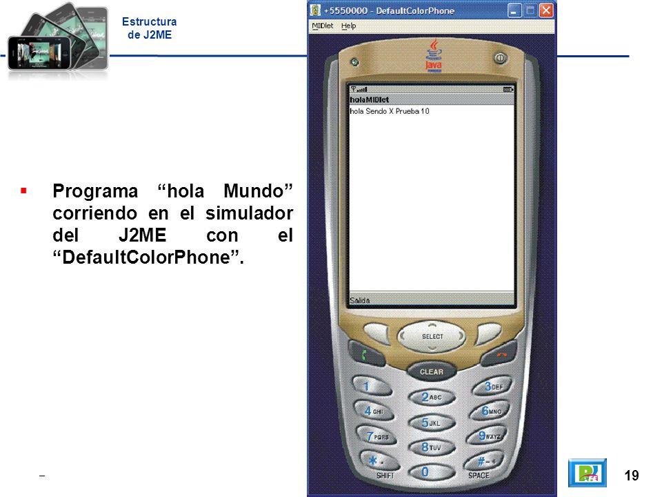 19 _ Estructura de J2ME Programa hola Mundo corriendo en el simulador del J2ME con el DefaultColorPhone.