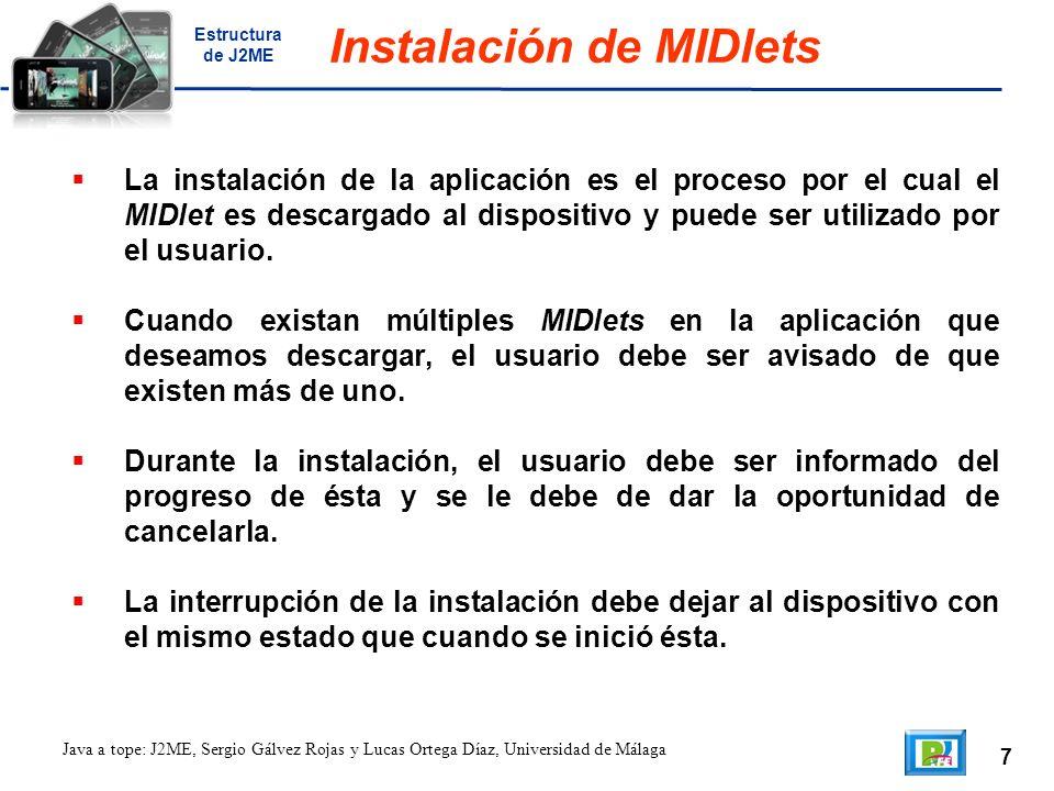 7 Java a tope: J2ME, Sergio Gálvez Rojas y Lucas Ortega Díaz, Universidad de Málaga Instalación de MIDlets La instalación de la aplicación es el proceso por el cual el MIDlet es descargado al dispositivo y puede ser utilizado por el usuario.