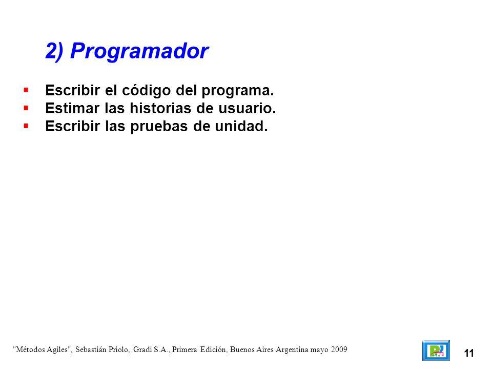 11 Escribir el código del programa. Estimar las historias de usuario. Escribir las pruebas de unidad. 2) Programador