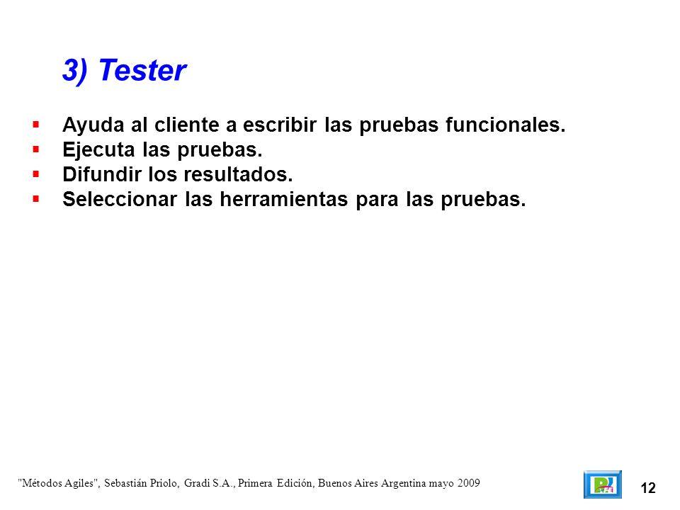 12 Ayuda al cliente a escribir las pruebas funcionales. Ejecuta las pruebas. Difundir los resultados. Seleccionar las herramientas para las pruebas. 3