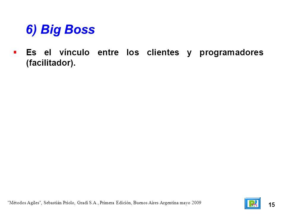 15 Es el vínculo entre los clientes y programadores (facilitador). 6) Big Boss