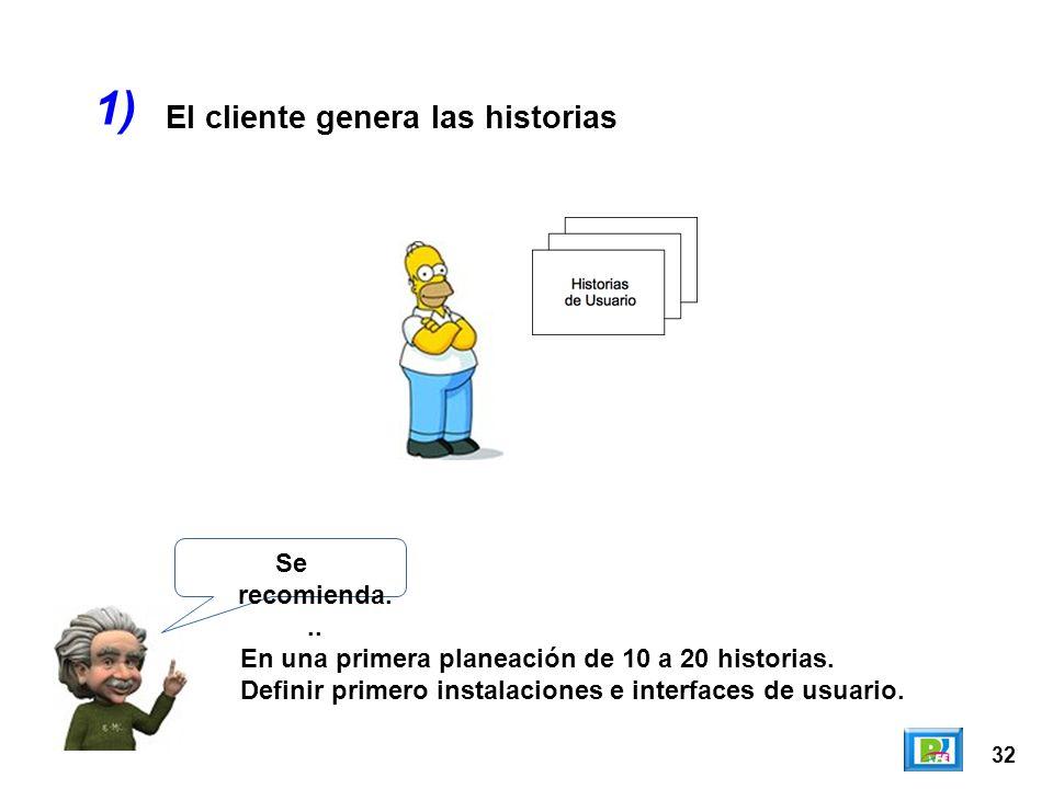 32 El cliente genera las historias 1) Se recomienda... En una primera planeación de 10 a 20 historias. Definir primero instalaciones e interfaces de u
