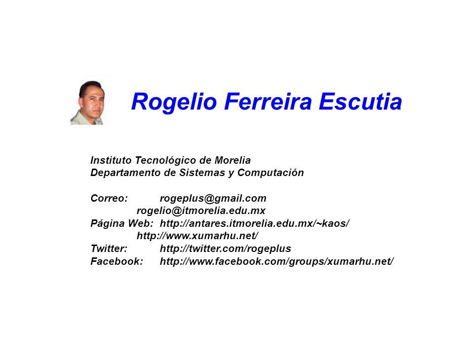 Rogelio Ferreira Escutia Instituto Tecnológico de Morelia Departamento de Sistemas y Computación Correo:rogeplus@gmail.com rogelio@itmorelia.edu.mx Pá