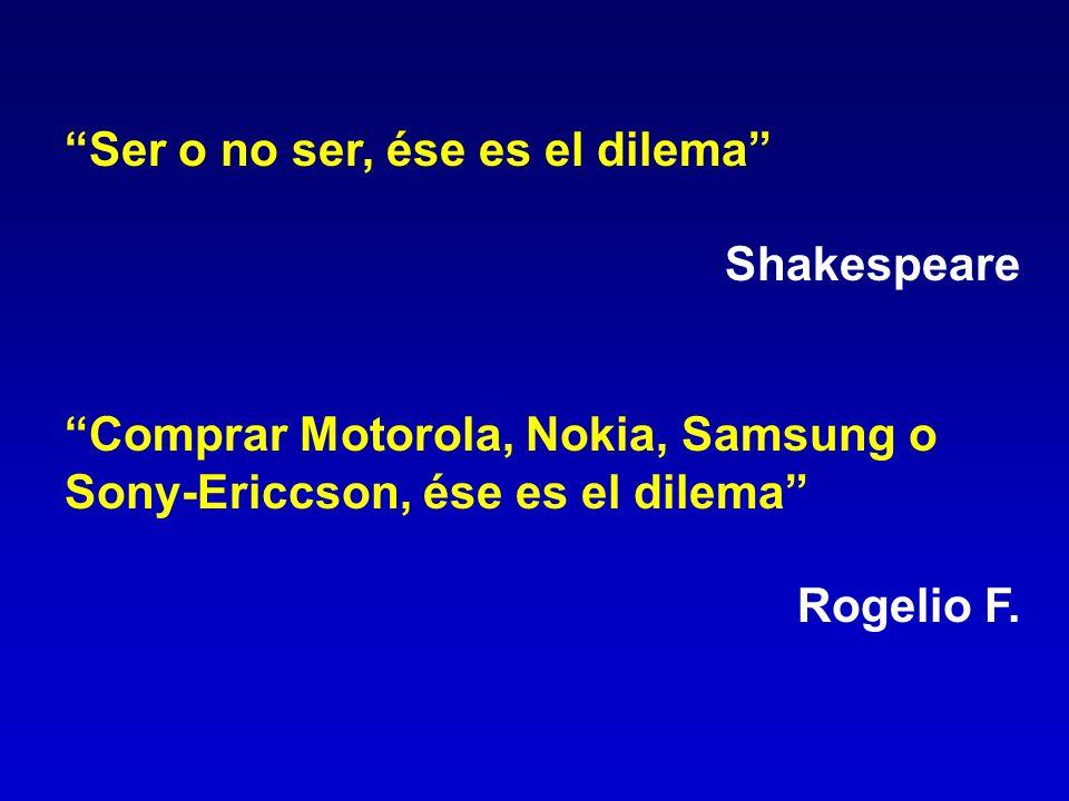Ser o no ser, ése es el dilema Shakespeare Comprar Motorola, Nokia, Samsung o Sony-Ericcson, ése es el dilema Rogelio F.
