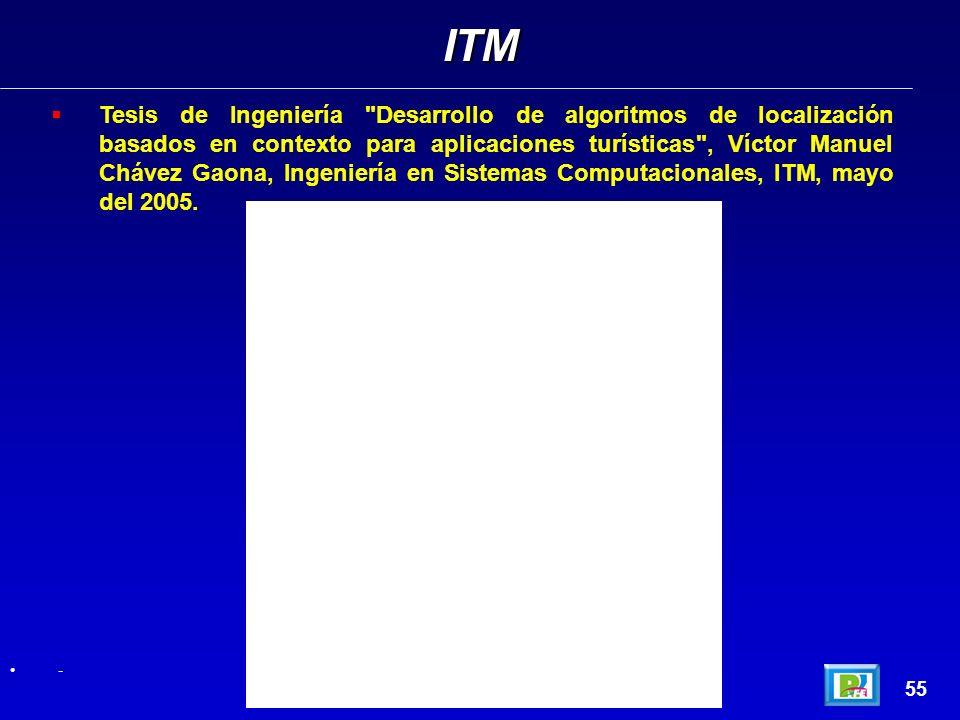 Tesis de Ingeniería Desarrollo de algoritmos de localización basados en contexto para aplicaciones turísticas , Víctor Manuel Chávez Gaona, Ingeniería en Sistemas Computacionales, ITM, mayo del 2005.