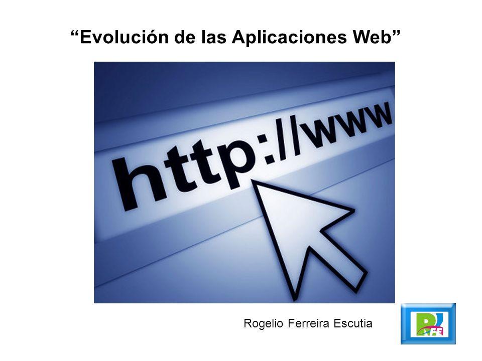 Evolución de las Aplicaciones Web Rogelio Ferreira Escutia