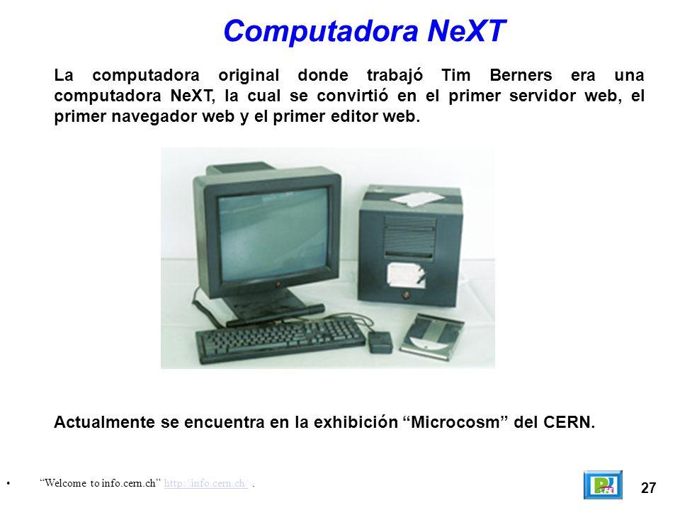 27 Welcome to info.cern.ch http://info.cern.ch/.http://info.cern.ch/ Computadora NeXT La computadora original donde trabajó Tim Berners era una comput