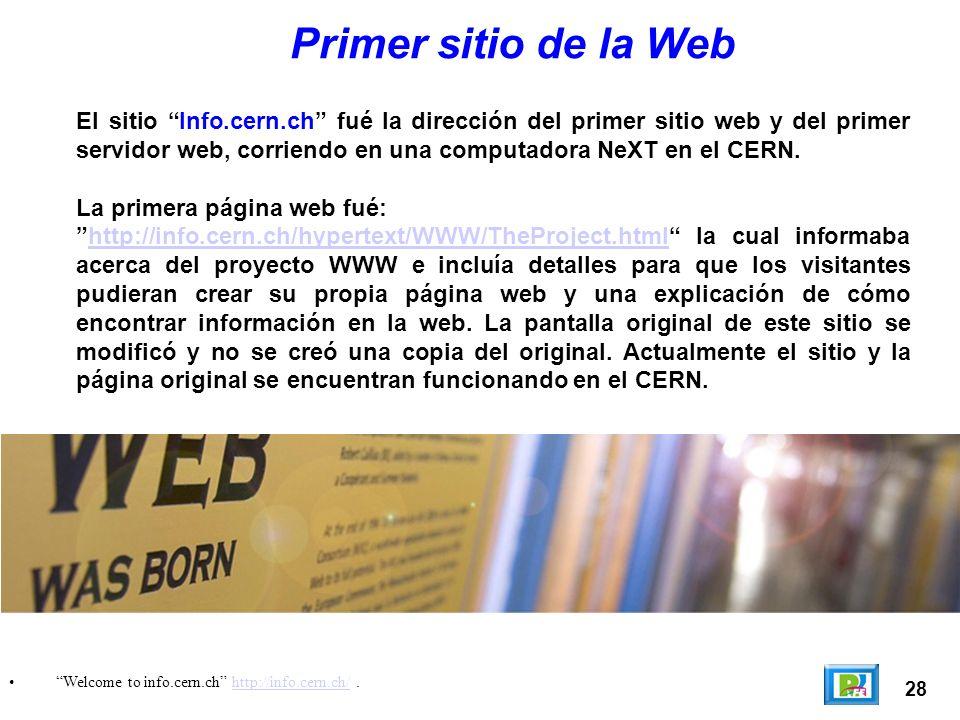 28 Welcome to info.cern.ch http://info.cern.ch/.http://info.cern.ch/ Primer sitio de la Web El sitio Info.cern.ch fué la dirección del primer sitio we
