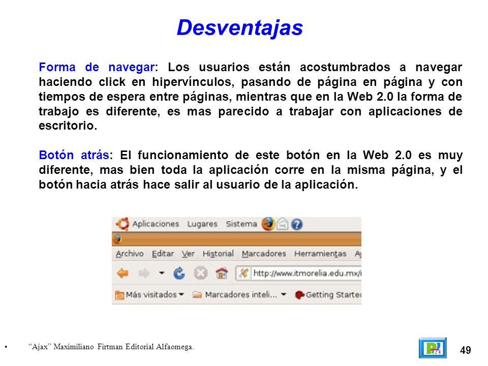 Forma de navegar: Los usuarios están acostumbrados a navegar haciendo click en hipervínculos, pasando de página en página y con tiempos de espera entr