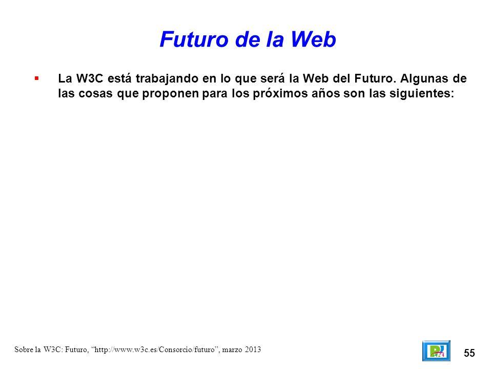 55 Sobre la W3C: Futuro, http://www.w3c.es/Consorcio/futuro, marzo 2013 Futuro de la Web La W3C está trabajando en lo que será la Web del Futuro. Algu