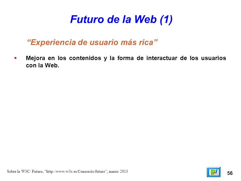 56 Sobre la W3C: Futuro, http://www.w3c.es/Consorcio/futuro, marzo 2013 Futuro de la Web (1) Mejora en los contenidos y la forma de interactuar de los