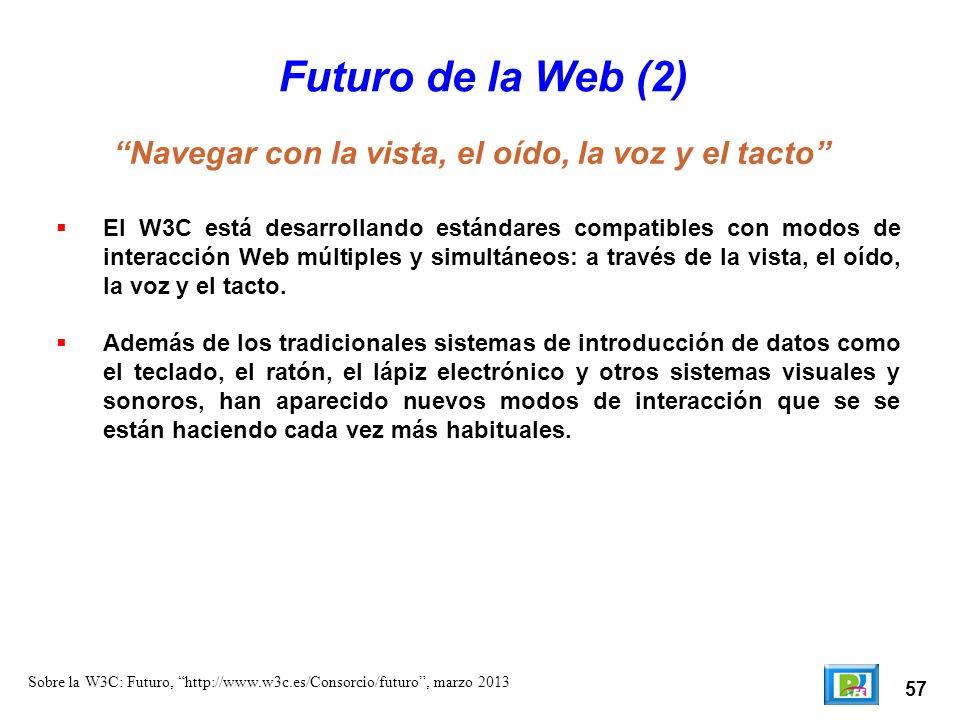 57 Sobre la W3C: Futuro, http://www.w3c.es/Consorcio/futuro, marzo 2013 Futuro de la Web (2) El W3C está desarrollando estándares compatibles con modo