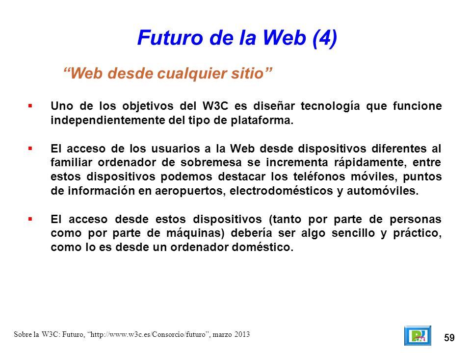 59 Sobre la W3C: Futuro, http://www.w3c.es/Consorcio/futuro, marzo 2013 Futuro de la Web (4) Uno de los objetivos del W3C es diseñar tecnología que fu