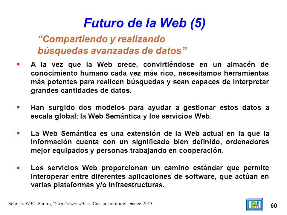 60 Sobre la W3C: Futuro, http://www.w3c.es/Consorcio/futuro, marzo 2013 Futuro de la Web (5) A la vez que la Web crece, convirtiéndose en un almacén d