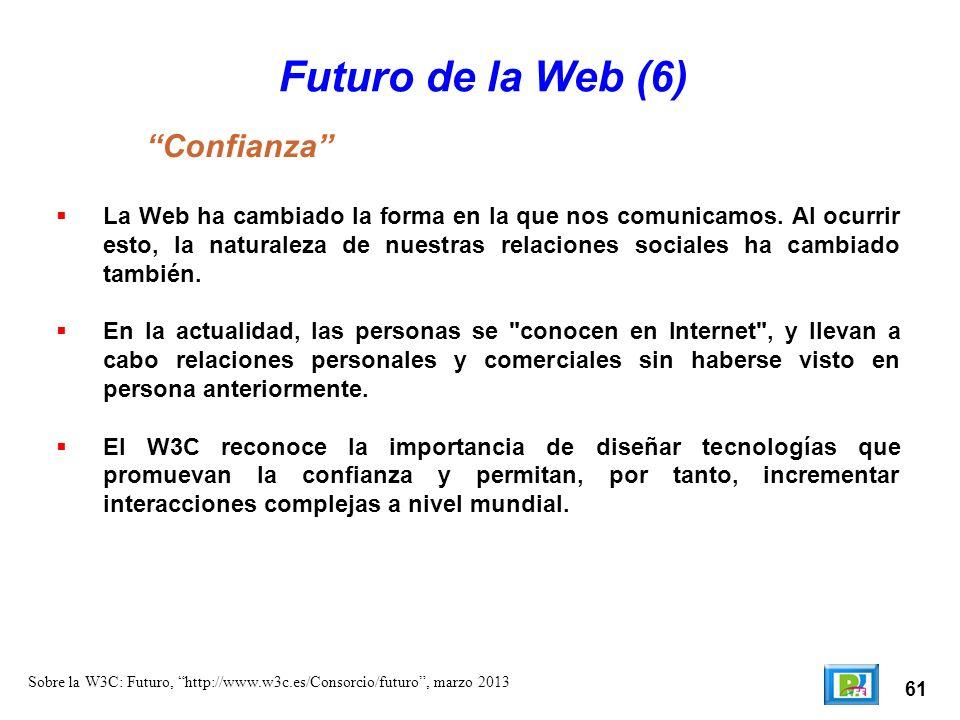 61 Sobre la W3C: Futuro, http://www.w3c.es/Consorcio/futuro, marzo 2013 Futuro de la Web (6) La Web ha cambiado la forma en la que nos comunicamos. Al